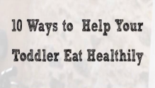 10 ways toddler healthy eating 460260